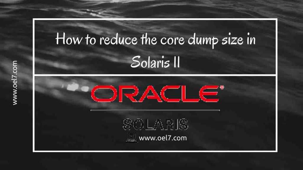 How to reduce the core dump size in Solaris 11 1