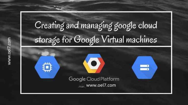 Creating and managing google cloud storage for google Virtual machines
