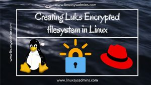 Creating Luks Encrypted filesystem in Linux