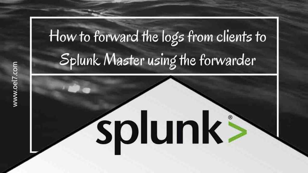 How to forward the logs from clients to Splunk Master using the forwarder 1