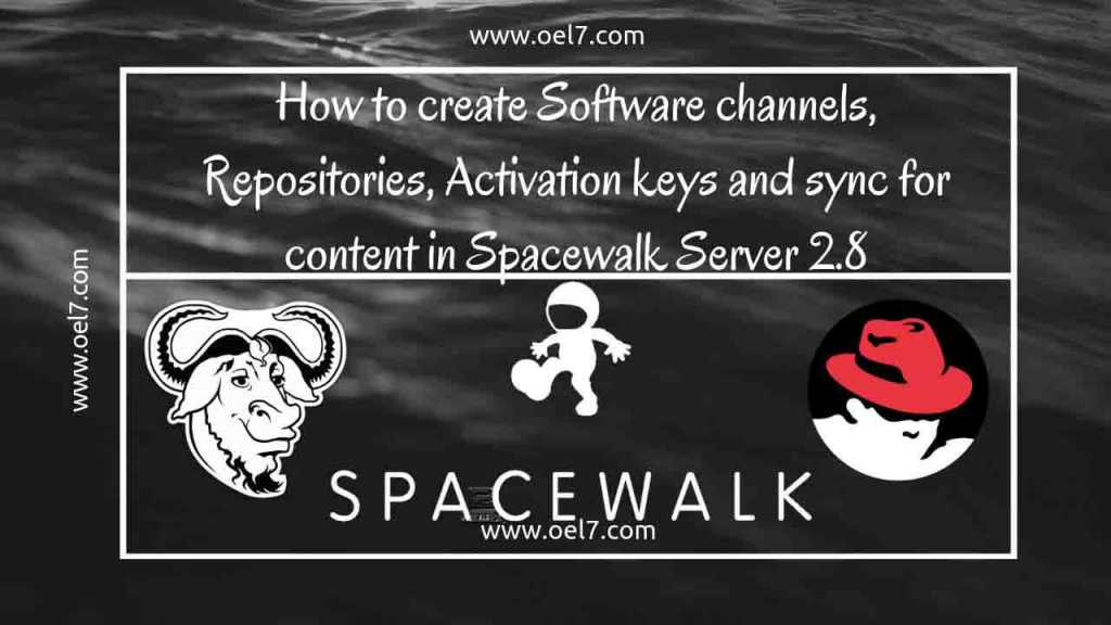 How to create Software channels, Repositories, Activation keys and sync in Spacewalk Server 2.8 1