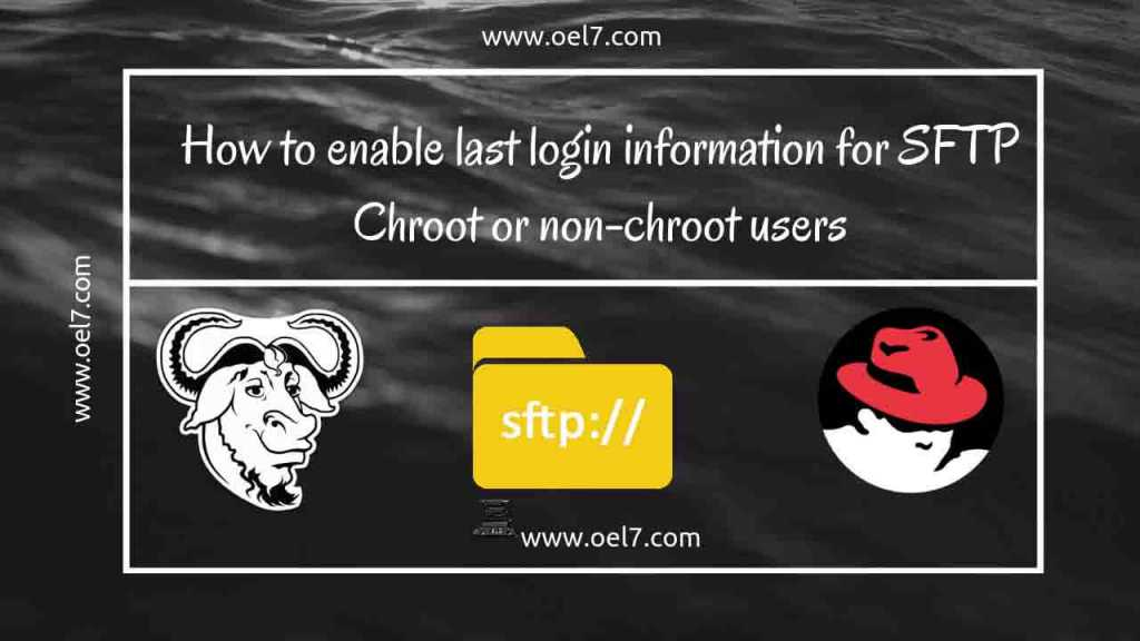 How to enable last login information for SFTP chroot or non-chroot users 1