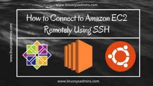 How to Connect to Amazon EC2 Remotely Using SSH