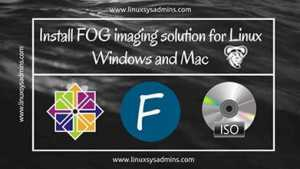 Install FOG imaging solution for Linux Windows and Mac
