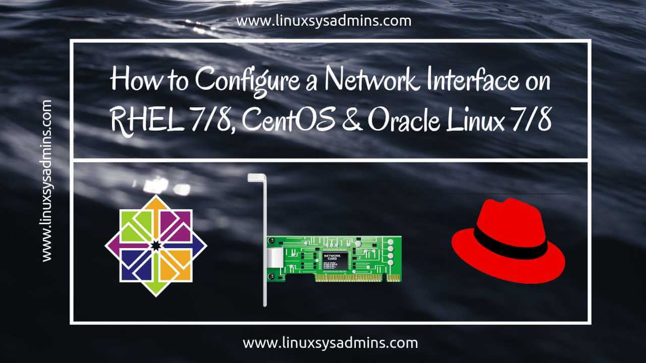 How to Configure a Network Interface on CentOS7 and RHEL7/8