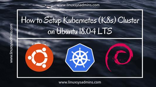 How to Setup Kubernetes (K8s) Cluster on Ubuntu 18.04 LTS