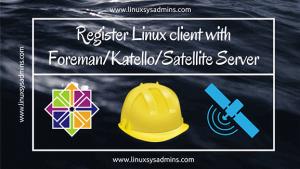 Register Linux client with Foreman_Katello_Satellite Server