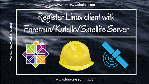 Register Linux client with Foreman_Katello_Satellite Server