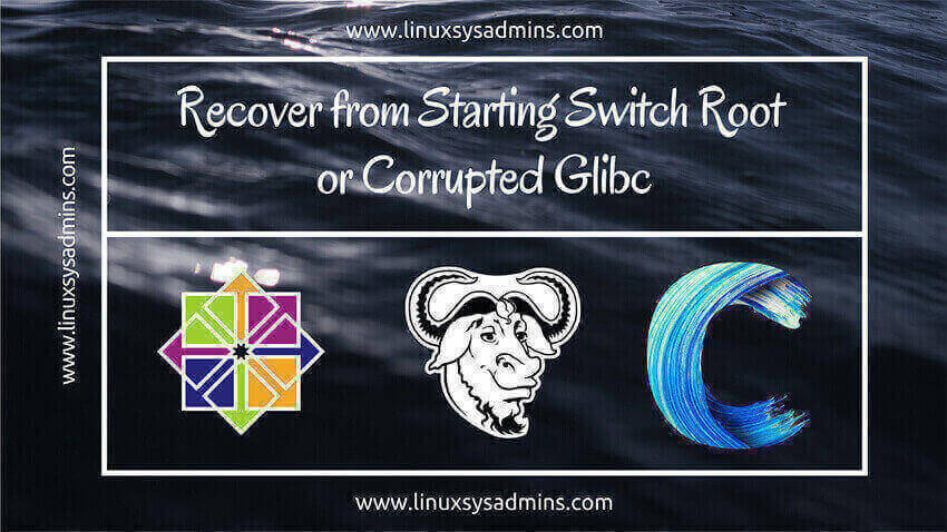 Recover from Starting Switch Root or corrupted Glibc