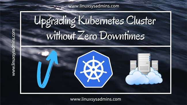 Upgrading Kubernetes Cluster without Zero Downtimes
