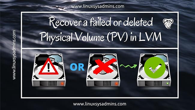 Recover a failed or deleted Physical Volume (PV) in LVM | 1 Easy guide