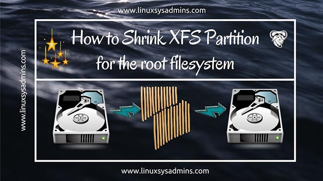 How to Shrink XFS Partition for the root filesystem | 1 Easy guide